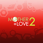 MOTHER +LOVE 2